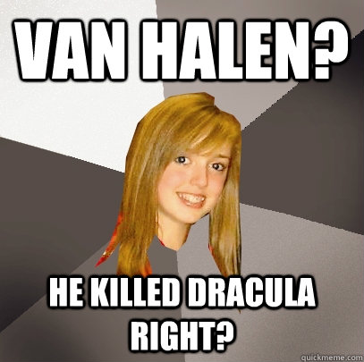 van halen he killed dracula right - Musically Oblivious 8th Grader