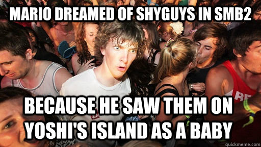 mario dreamed of shyguys in smb2 because he saw them on yosh - Sudden Clarity Clarence