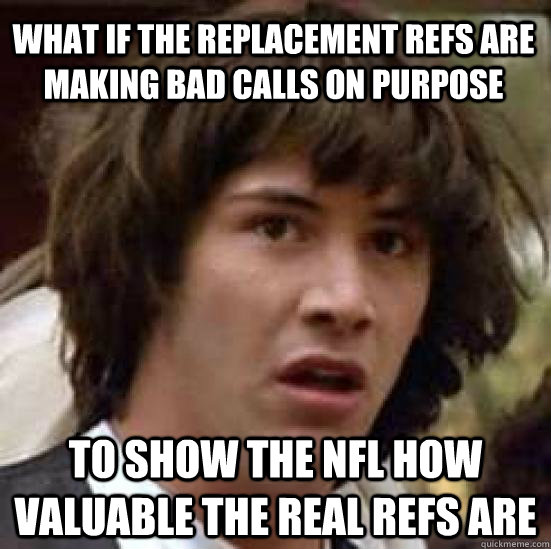 what if the replacement refs are making bad calls on purpose - conspiracy keanu