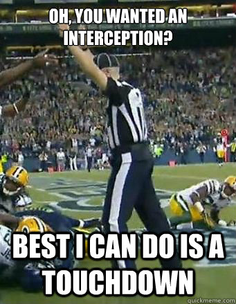 oh you wanted an interception best i can do is a touchdown - Bad NFL Refs are Bad