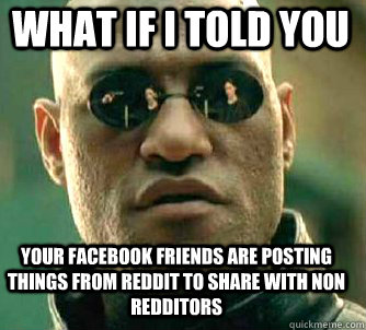 what if i told you your facebook friends are posting things  - Matrix Morpheus