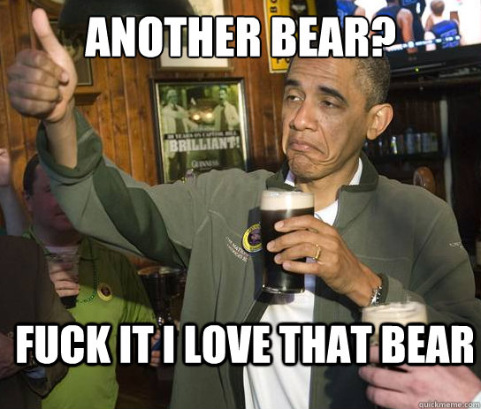 another bear fuck it i love that bear - Upvoting Obama