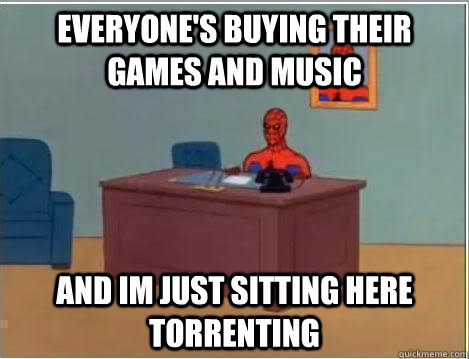 everyones buying their games and music and im just sitting  - Spiderman Desk