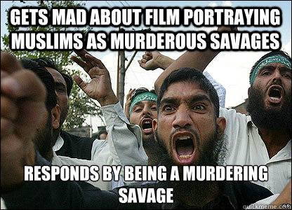 gets mad about film portraying muslims as murderous savages  - Scumbag Muslims