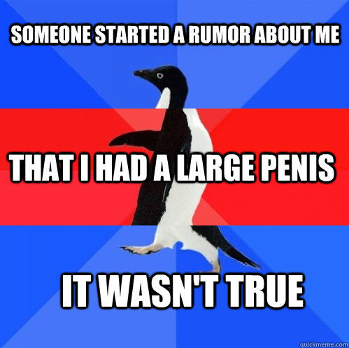 someone started a rumor about me that i had a large penis it - Socially Awkward Awesome Awkward Penguin