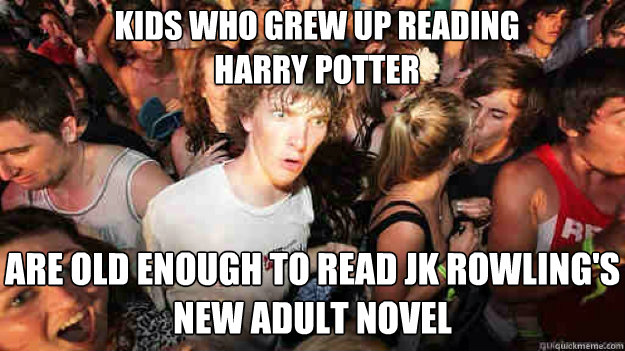 kids who grew up reading harry potter are old enough to read - sudden clarity Clarence