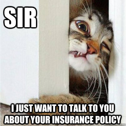sir i just want to talk to you about your insurance policy -