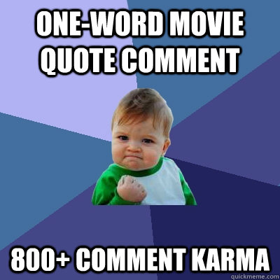 oneword movie quote comment 800 comment karma - Success Kid