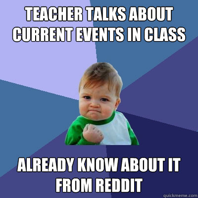 teacher talks about current events in class already know abo - Success Kid