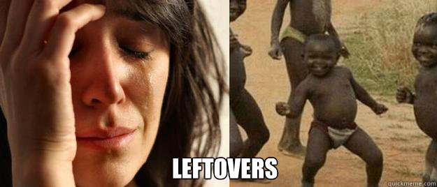 leftovers - First World Problems  Third World Success