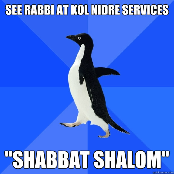 see rabbi at kol nidre services shabbat shalom - Socially Awkward Penguin