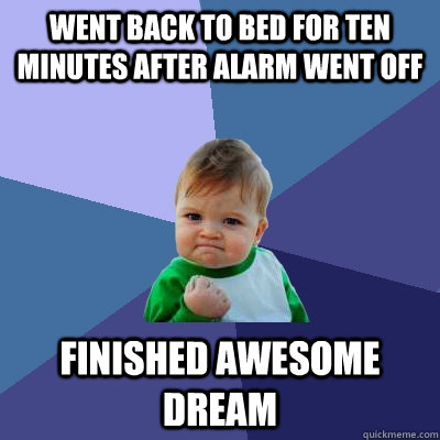 went back to bed for ten minutes after alarm went off finish - Success Kid