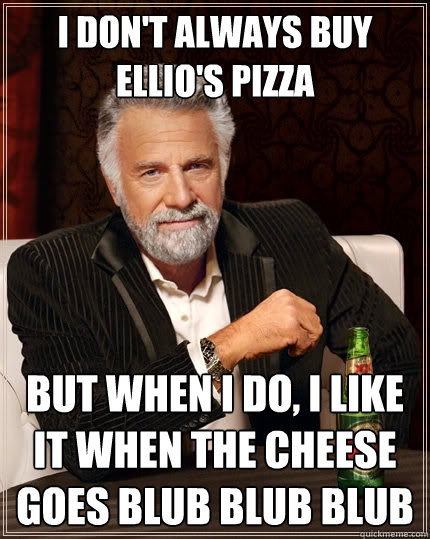 i dont always buy ellios pizza but when i do i like it wh - The Most Interesting Man In The World