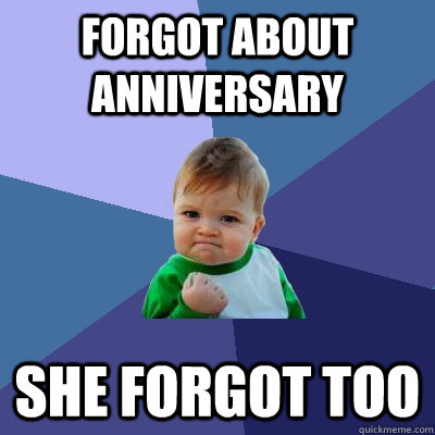 forgot about anniversary she forgot too - Success Kid