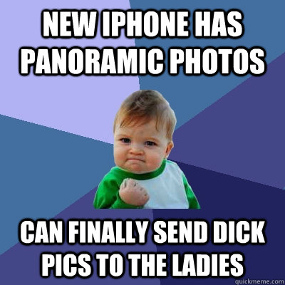 new iphone has panoramic photos can finally send dick pics t - Success Kid
