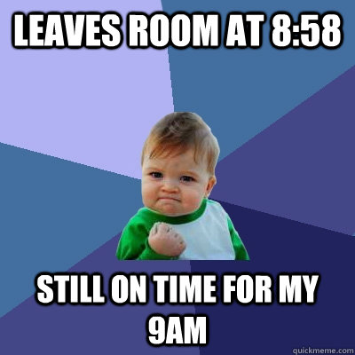 leaves room at 858 still on time for my 9am - Success Kid