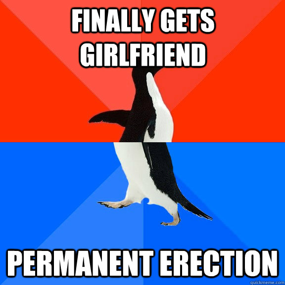 finally gets girlfriend permanent erection - Socially Awesome Awkward Penguin