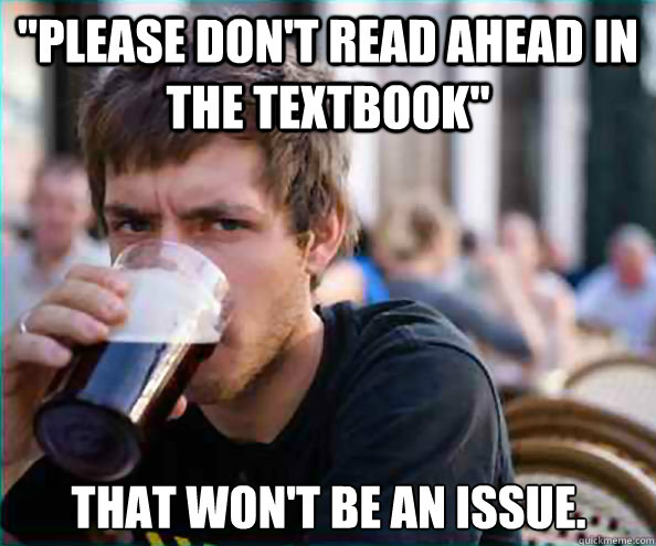 please dont read ahead in the textbook that wont be an i - Lazy College Senior