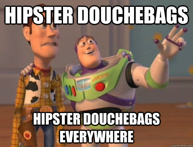 hipster douchebags hipster douchebags everywhere - Buzz Lightyear