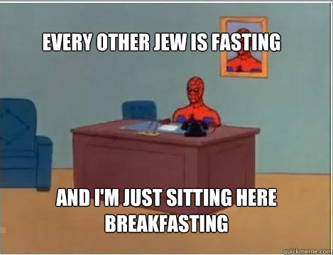 every other jew is fasting and im just sitting here breakfa - Spiderman