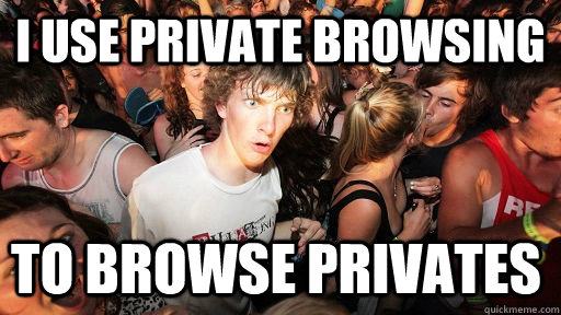 i use private browsing to browse privates - Sudden Clarity Clarence