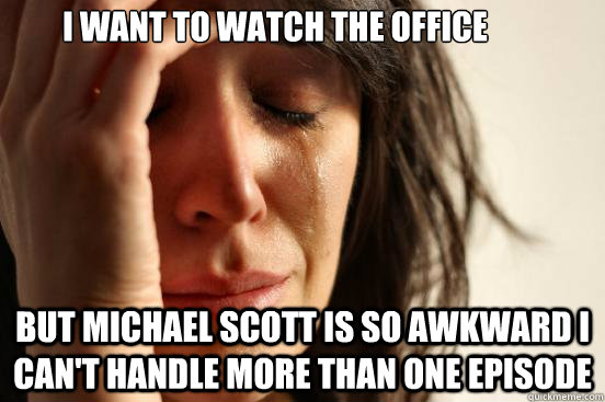 i want to watch the office but michael scott is so awkward i - First World Problems