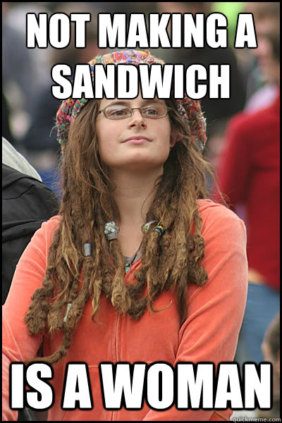 not making a sandwich is a woman - College Liberal