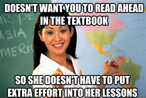 doesnt want you to read ahead in the textbook so she doesn - Unhelpful High School Teacher