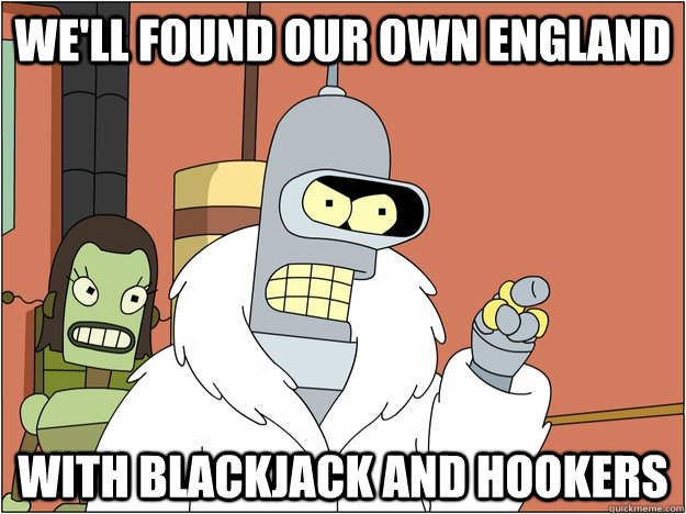 well found our own england with blackjack and hookers - BENDER STATE MEET