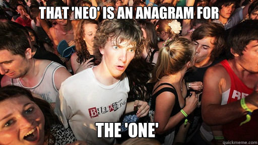 that neo is an anagram for the one - Sudden Clarity Clarence
