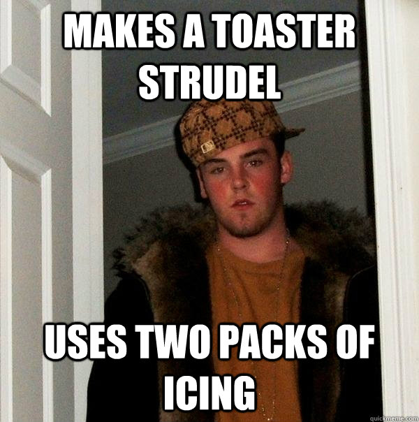 makes a toaster strudel uses two packs of icing - Scumbag Steve