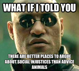 what if i told you there are better places to argue about so - Matrix Morpheus