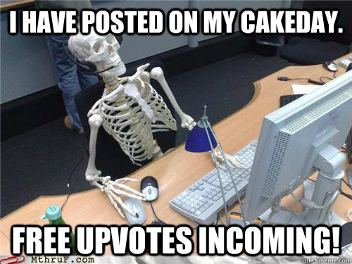 i have posted on my cakeday free upvotes incoming - Waiting skeleton