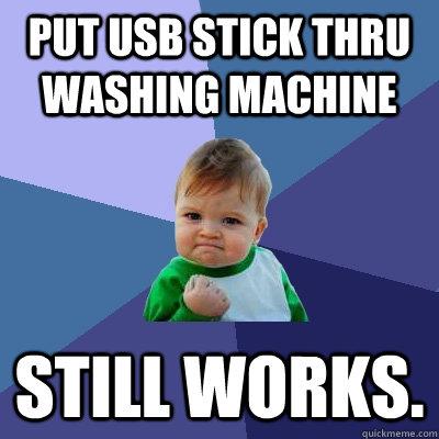 Put usb stick thru washing machine still works success kid