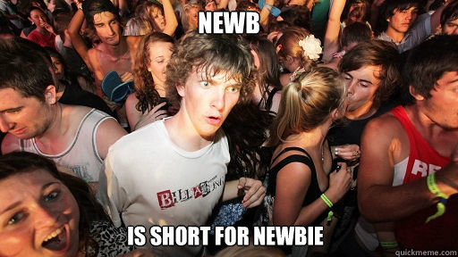 newb is short for newbie - Sudden Clarity Clarence