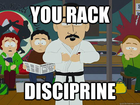 you rack disciprine -
