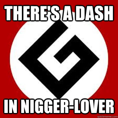 theres a dash in niggerlover - Ironic Grammar Nazi