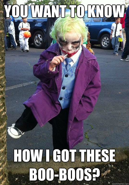 you want to know how i got these booboos - Joker kid