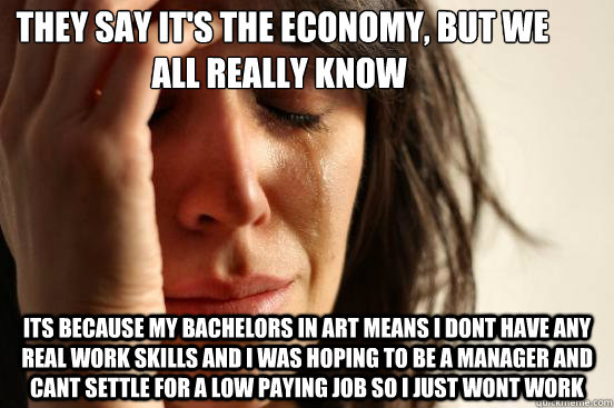 they say its the economy but we all really know its becau - First World Problems
