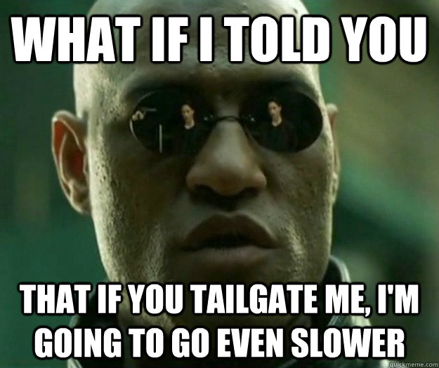 what if i told you that if you tailgate me im going to go  - Hi- Res Matrix Morpheus