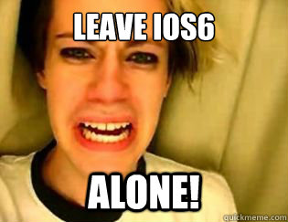 leave ios6 alone - leave britney alone
