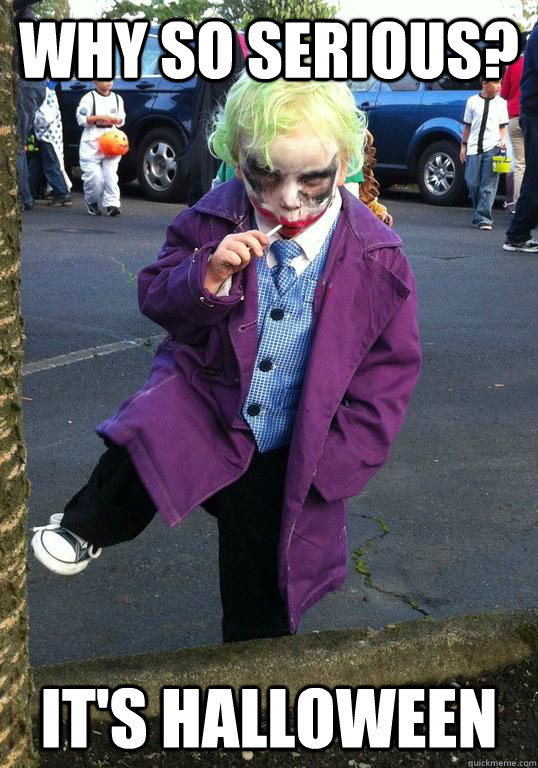 why so serious its halloween - Joker kid