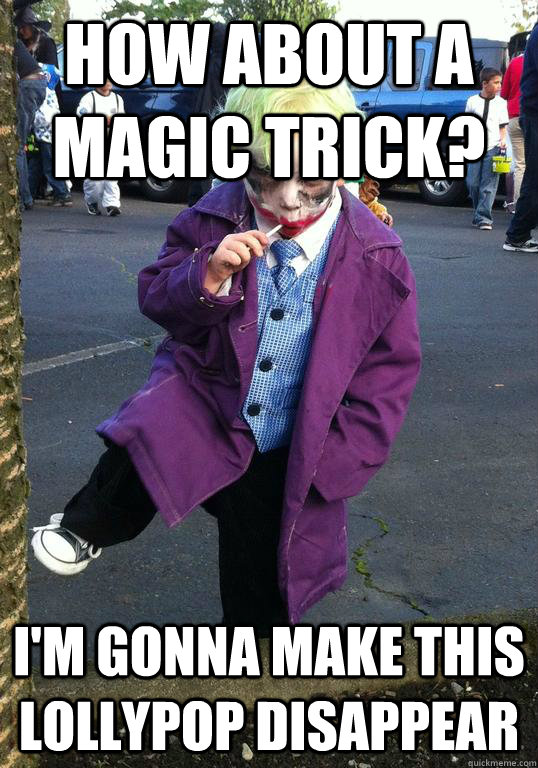 how about a magic trick im gonna make this lollypop disapp - Joker kid
