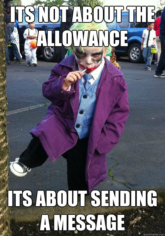 its not about the allowance its about sending a message - Joker kid