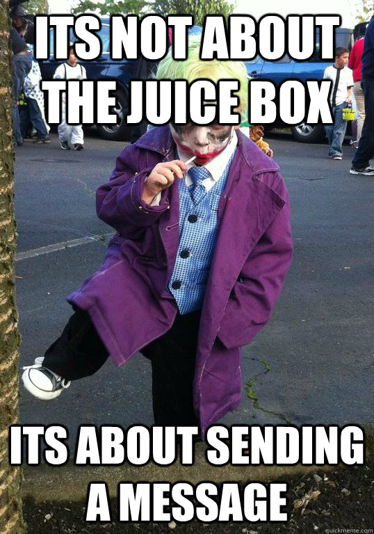 its not about the juice box its about sending a message - Joker kid
