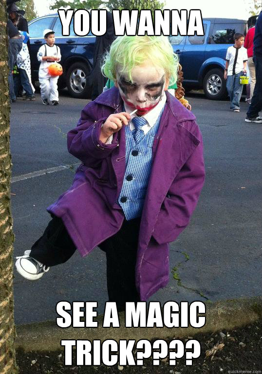 you wanna see a magic trick - Joker kid