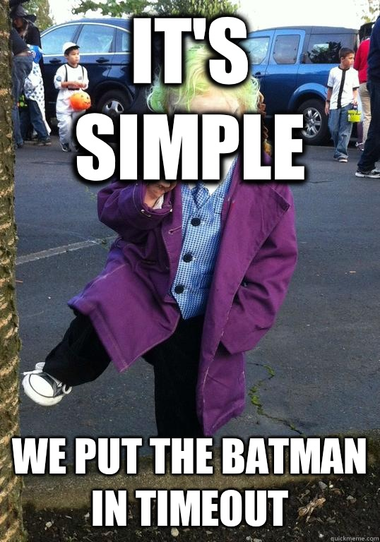 its simple we put the batman in timeout - Joker kid