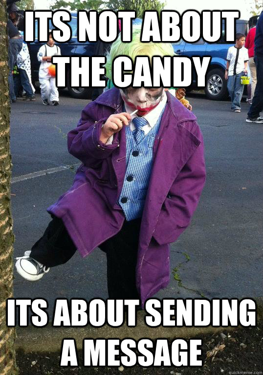 its not about the candy its about sending a message - Joker kid