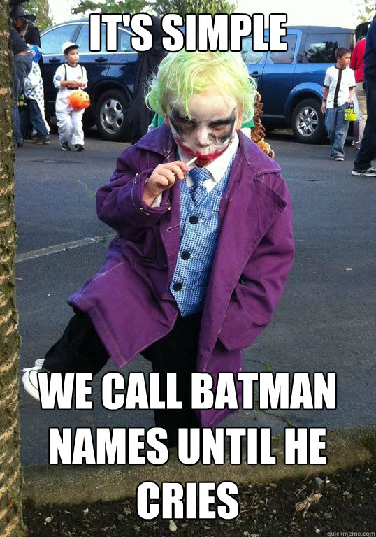 its simple we call batman names until he cries - Joker kid
