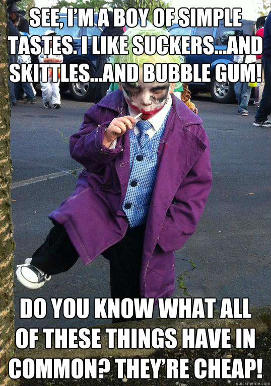 see im a boy of simple tastes i like suckersand skittles - Joker kid